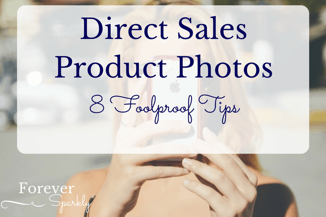 8 Foolproof Tips for Taking Photos of your Direct Sales Products