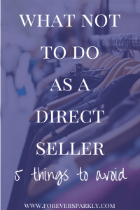 Wondering what NOT to do as a direct seller? Click to read my 5 things you should never do as someone in the direct sales industry. Kristy Empol