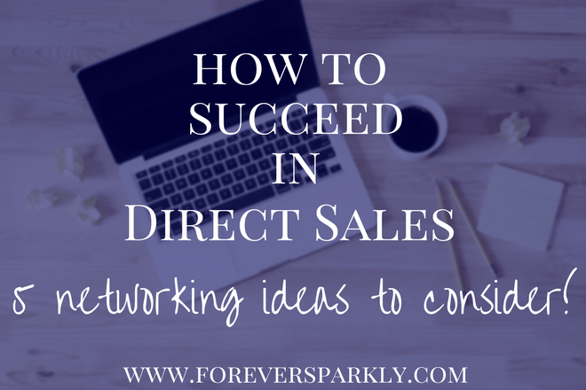 How to Succeed in Direct Sales: 5 Networking Ideas to Consider