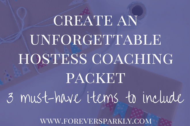Create an Unforgettable Hostess Coaching Packet: 3 Must-Have Items to Include