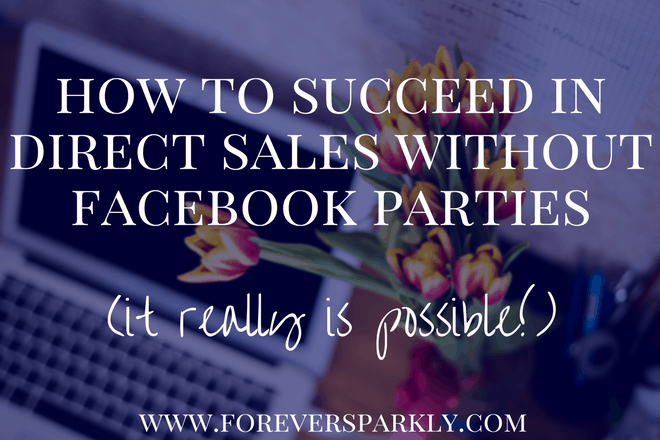 How to Succeed in Direct Sales Without Facebook Parties (it really is possible!)
