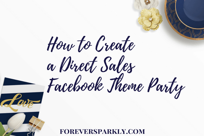 How to Create a Direct Sales Facebook Theme Party: Step by Step Guide