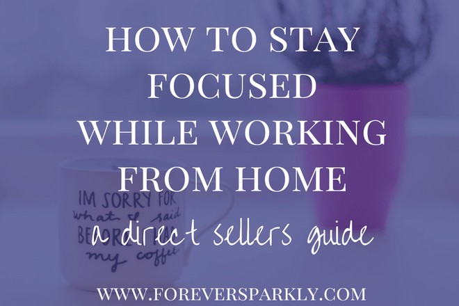 Running a direct sales business from home? Read on to find the best tips on how to stay focused while working from home. Focus means success! Kristy Empol