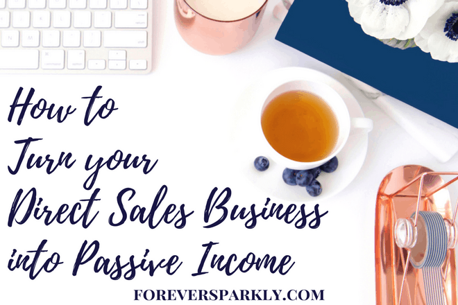 How To Turn Your Direct Sales Business Into Passive Income