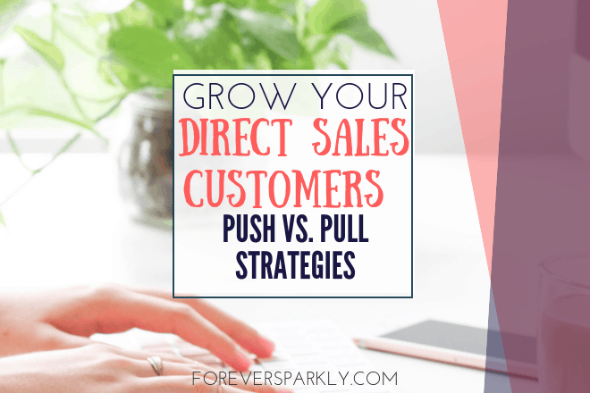 Wondering how to grow your direct sales customers? Read about the push vs. pull strategies and which works best to grow your customer base. Kristy Empol
