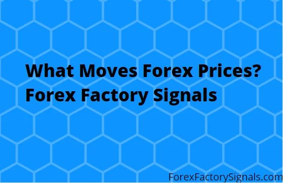What Moves Forex Prices?Forex Factory Signals