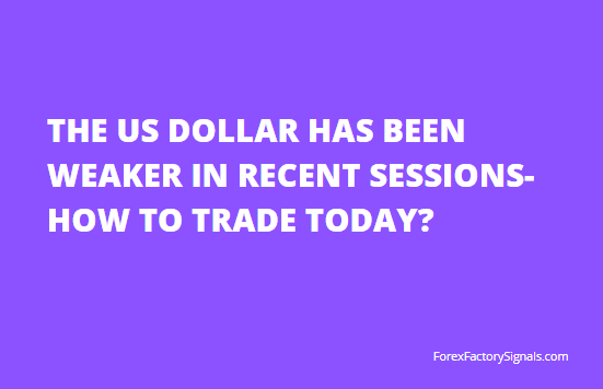 THE US DOLLAR HAS BEEN WEAKER IN RECENT SESSIONS-HOW TO TRADE TODAY?