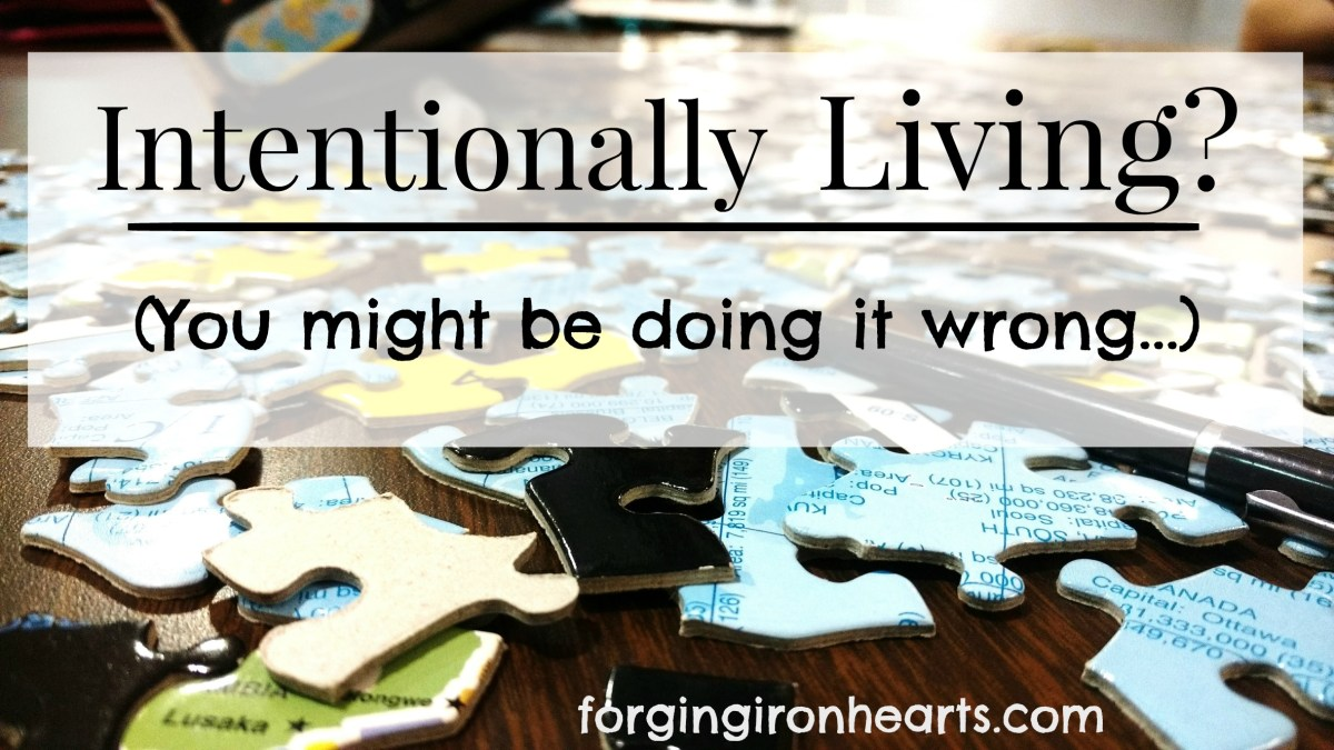 Intentionally Living? You Might Be Doing it Wrong…