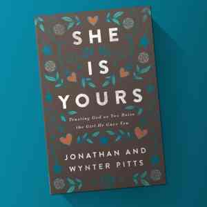 She Is Yours- Trusting God as You Raise the Girl He Gave You
