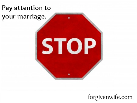 Pay attention to what is happening in your marriage.