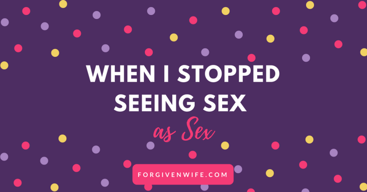 Sex can be a means to intimacy for both you and your husband.