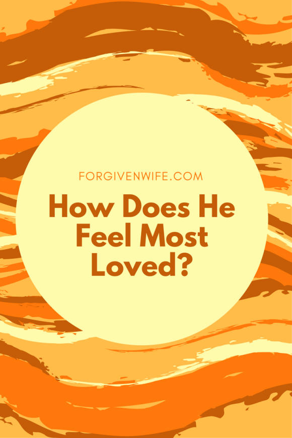 What makes your husband feel most loved? Does he define your love by what he doesn't have—or by what he does have?
