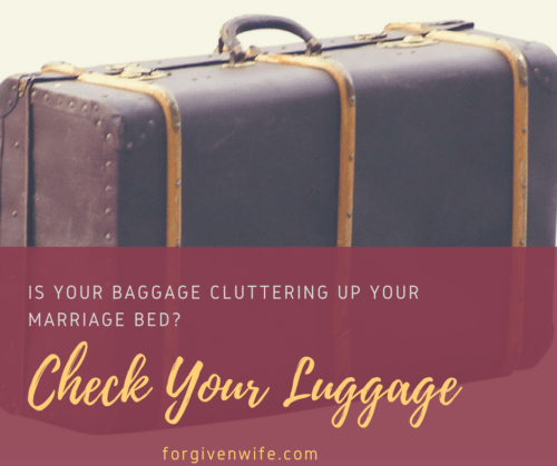 Is your marriage bed cluttered with your baggage?