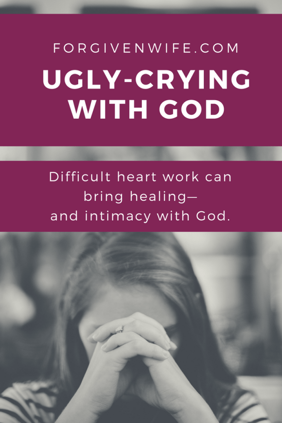 Difficult heart work can bring healing—and intimacy with God.