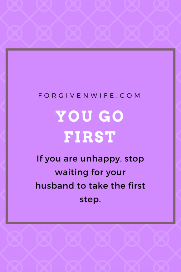 If you are unhappy, stop waiting for your husband to take the first step.