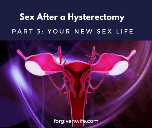 How does a hysterectomy affect your sex life? Third post of three-part series.