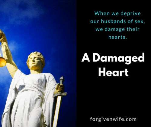 When we deprive our husbands of sex, we damage their hearts.