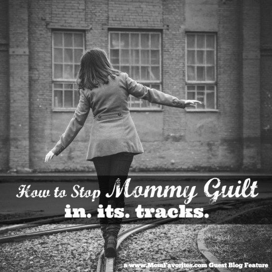 Putting an End to Mommy Guilt, www.MomFavorites.com