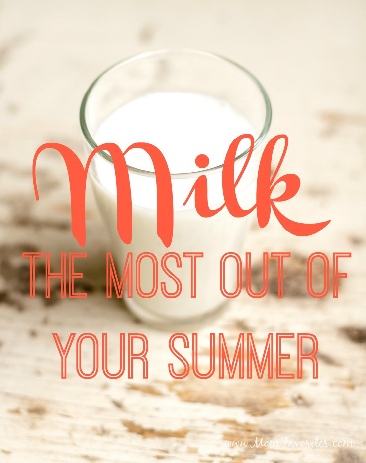 Milk the most out of everyday with a these summer family activities!