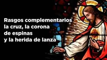 Rasgos complementarios: la cruz, la corona de espinas y la herida de lanza
