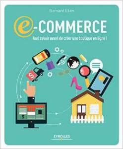 Livre de Bernard Eben - e-commerce : tout savoir avant d'ouvrir sa boutique en ligne