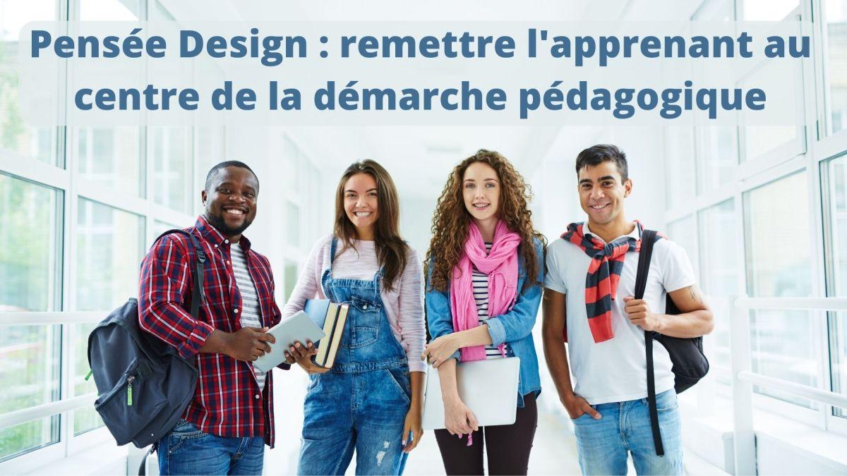 Pensée design : remettre les apprenants au centre de la démarche pédagogique