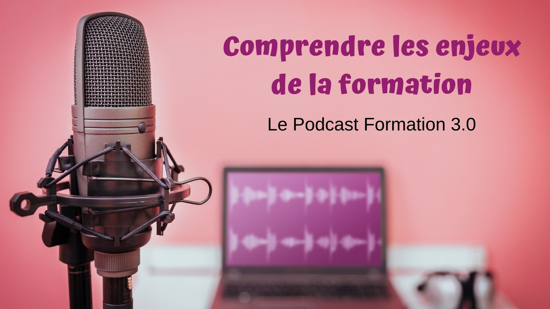 Le podcast de formation 3.0 : comprendre les enjeux de la formation digitale