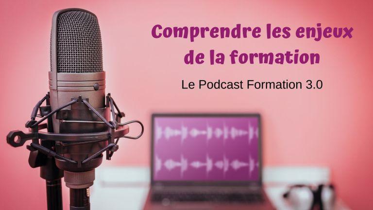 Le podcast de formation 3.0 : comprendre les enjeux de la formation digitale