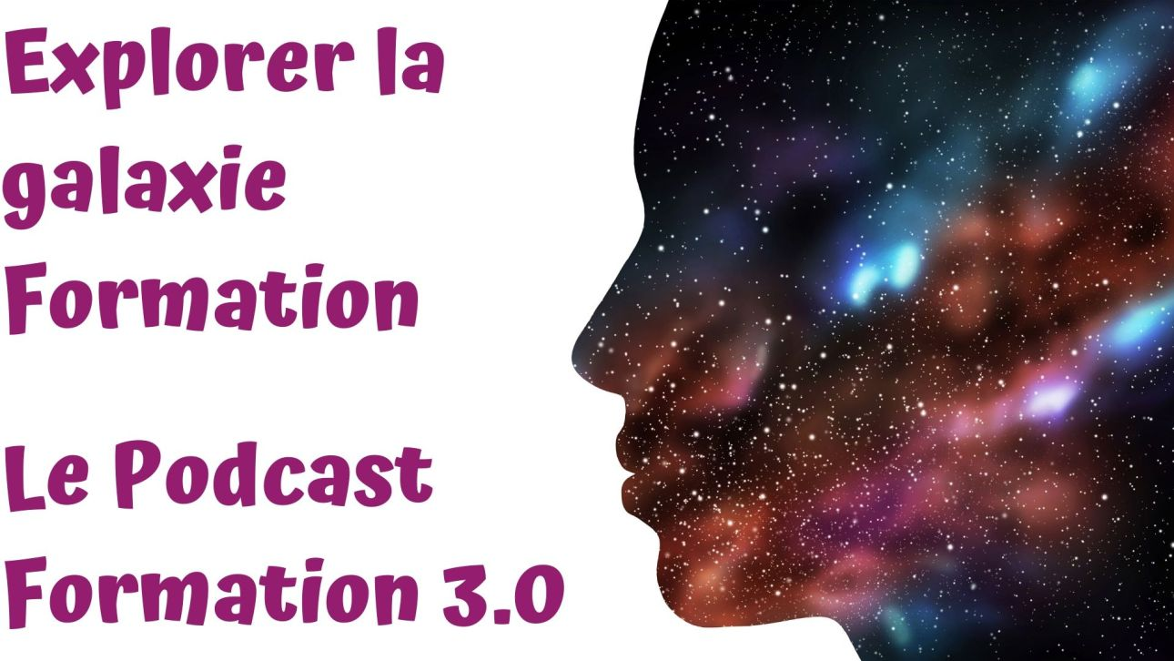 Le podcast de Formation 3.0 : mission - explorer la galaxie de la formation