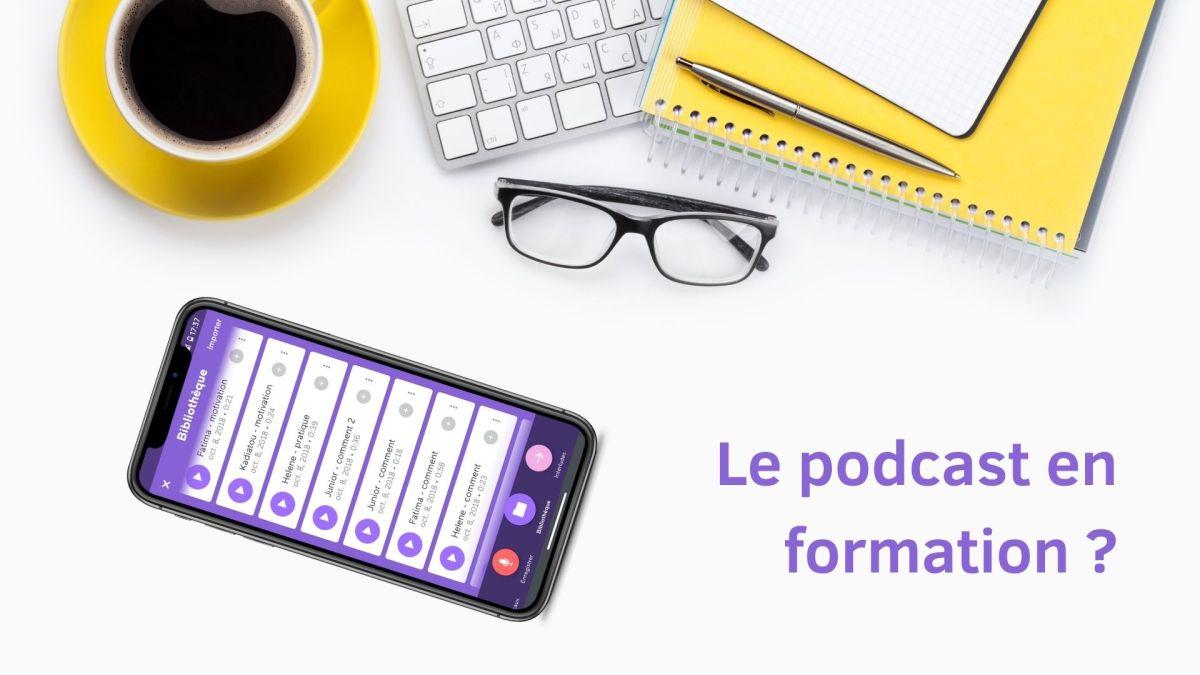 Podcast en formation : pourquoi faire ? Comment l'utiliser ?