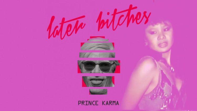 The Prince Karma Later Bitches Single