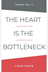 The Heart is the Bottleneck by Tiago Forte