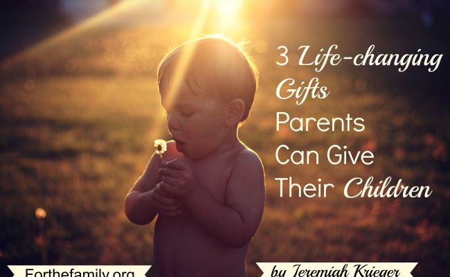 3 Life Changing Gifts Parents Can Give Their Children