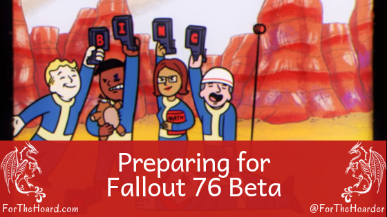 Preparing for Fallout 76 Beta ~ ForTheHoard.com