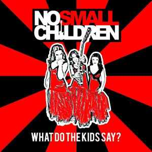 What Do the Kids Say? - No Small Children