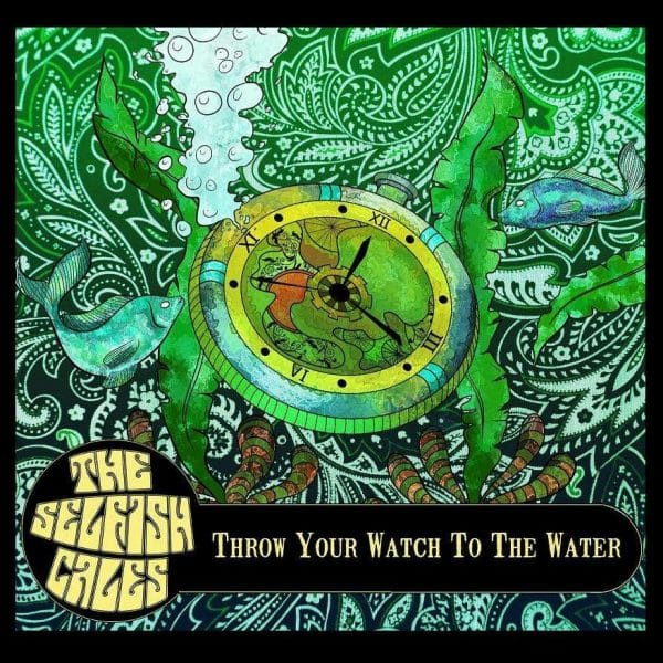 The Selfish Cales - Throw Your Watch To The Water
