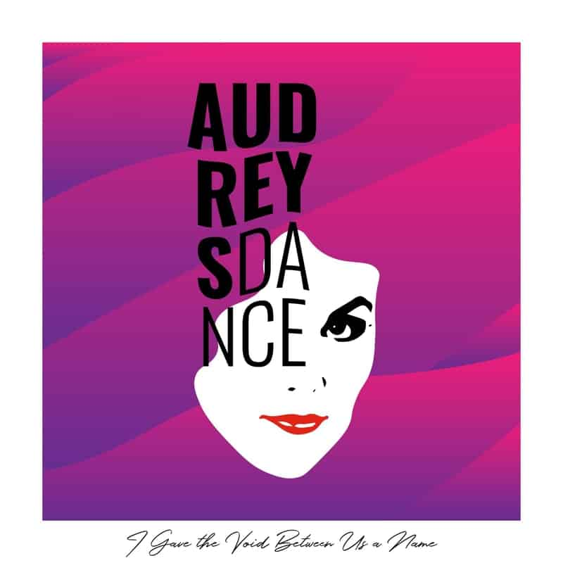 Audrey's Dance - I Gave The Void Between Us A Name