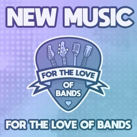 New Music // For The Love Of Bands