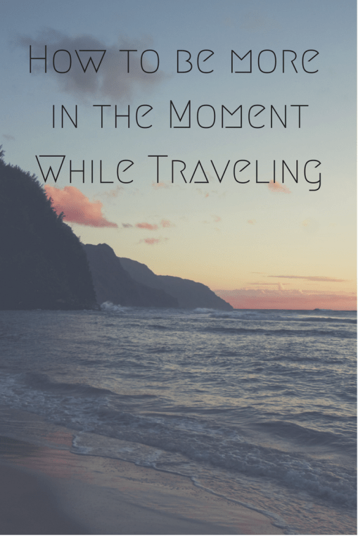 how-to-be-more-in-the-moment-while-traveling
