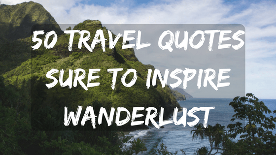 50 Travel Quotes Sure To Inspire Wanderlust For The Love Of Wanderlust