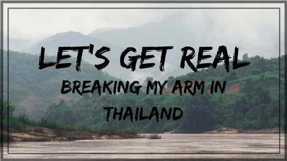 Let's Get Real - Breaking My Arm in Thailand