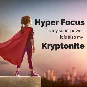 The Fortuitous Housewife - ADHD Hyper Focus - super power or kryptonite?