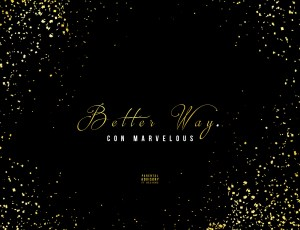 "🚨 New Music Alert! 🚨 Con Marvelous – ""Better Way."""