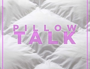Pillow Talk – A Playlist for the Ladies!