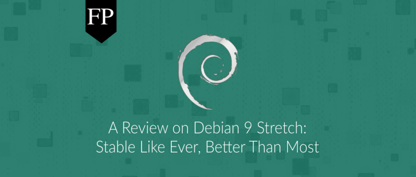 Debian 9 Review: Stable Like Ever, Better Than Most | FOSS Post