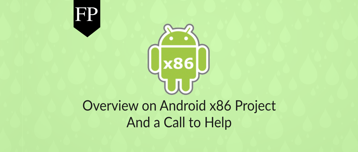 Overview On Android X86 Project & Call To Help