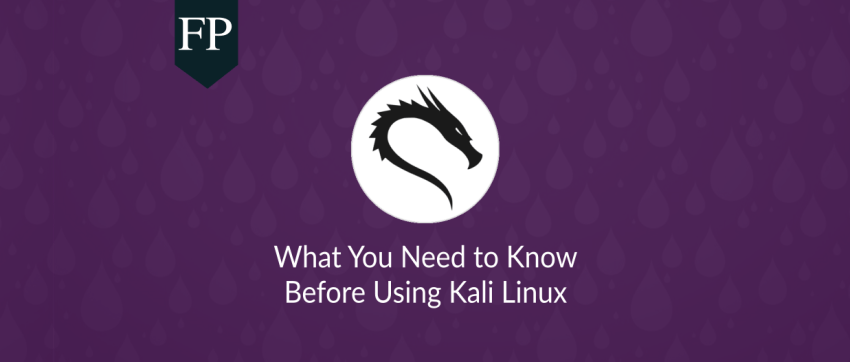 Kali Linux: What You Must Know Before Using It