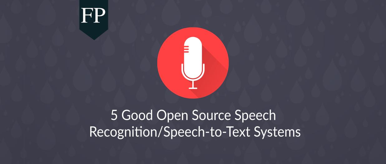 5 Good Open Source Speech Recognition/Speech-to-Text Systems