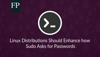 Linux Distributions Should Enhance how Sudo Asks for Passwords 82