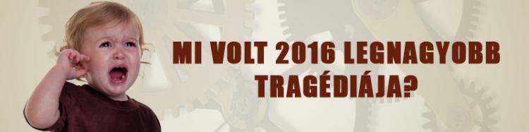 Mi volt 2016 legnagyobb tragédiája?